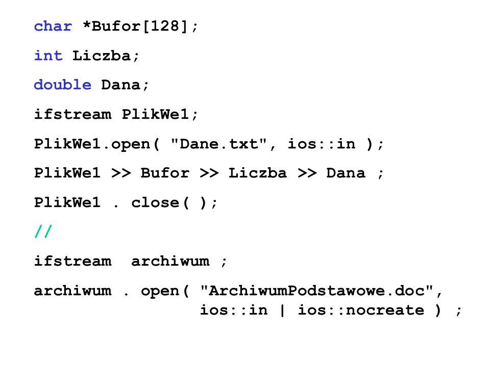 char *Bufor[128]; int Liczba; double Dana; ifstream PlikWe1; PlikWe1.open( Dane.txt , ios::in );